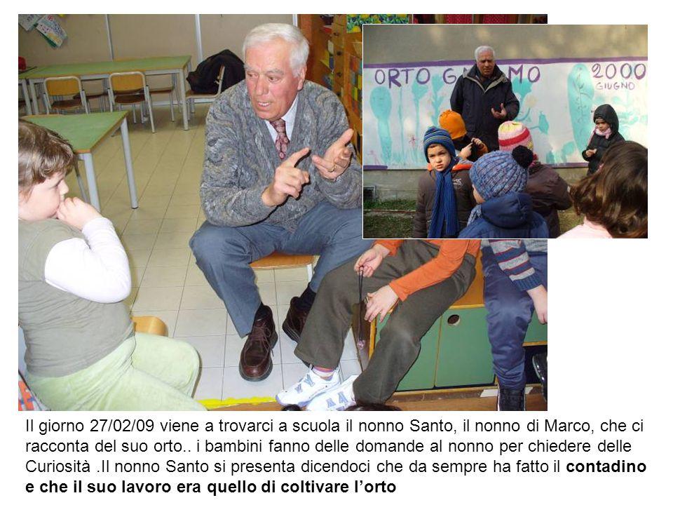 Il giorno 27/02/09 viene a trovarci a scuola il nonno Santo, il nonno di Marco, che ci racconta del suo orto..