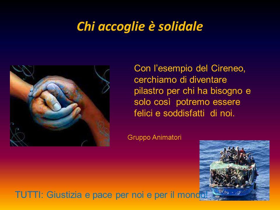 Chi accoglie è solidale TUTTI: Giustizia e pace per noi e per il mondo! Con l'esempio del Cireneo, cerchiamo di diventare pilastro per chi ha bisogno