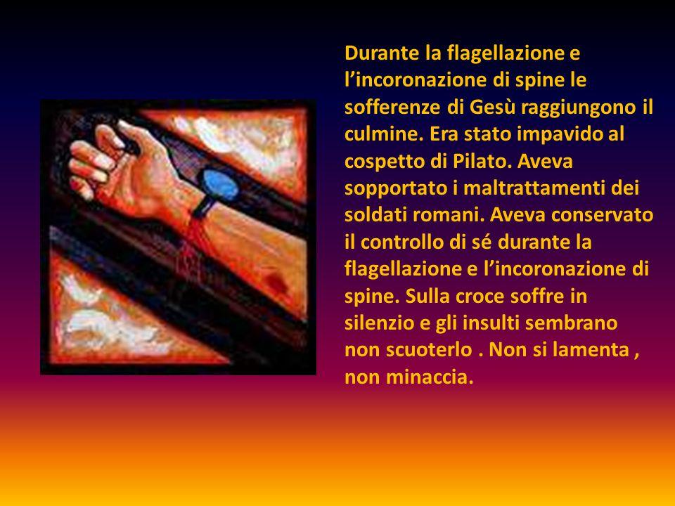 Durante la flagellazione e l'incoronazione di spine le sofferenze di Gesù raggiungono il culmine. Era stato impavido al cospetto di Pilato. Aveva sopp