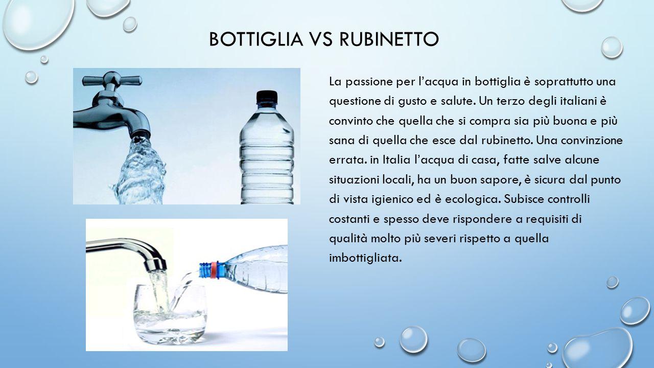 BOTTIGLIA VS RUBINETTO La passione per l'acqua in bottiglia è soprattutto una questione di gusto e salute.