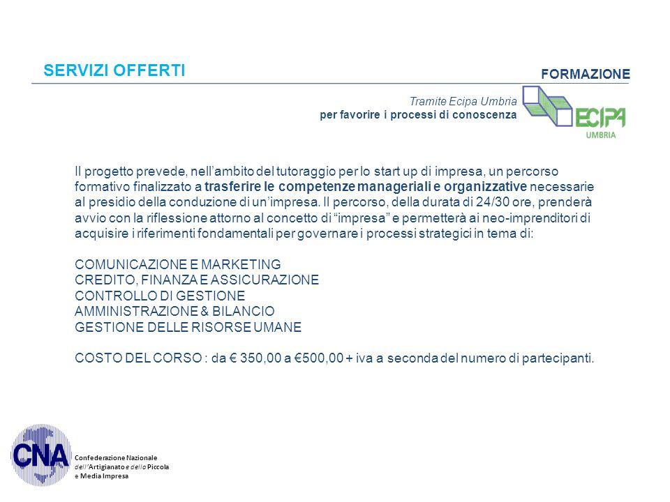 Confederazione Nazionale dell'Artigianato e della Piccola e Media Impresa SERVIZI OFFERTI FORMAZIONE Il progetto prevede, nell'ambito del tutoraggio p