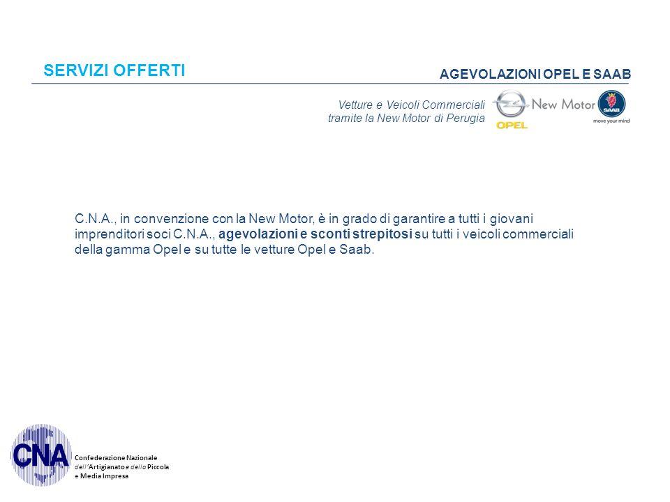 Confederazione Nazionale dell'Artigianato e della Piccola e Media Impresa SERVIZI OFFERTI AGEVOLAZIONI OPEL E SAAB C.N.A., in convenzione con la New M