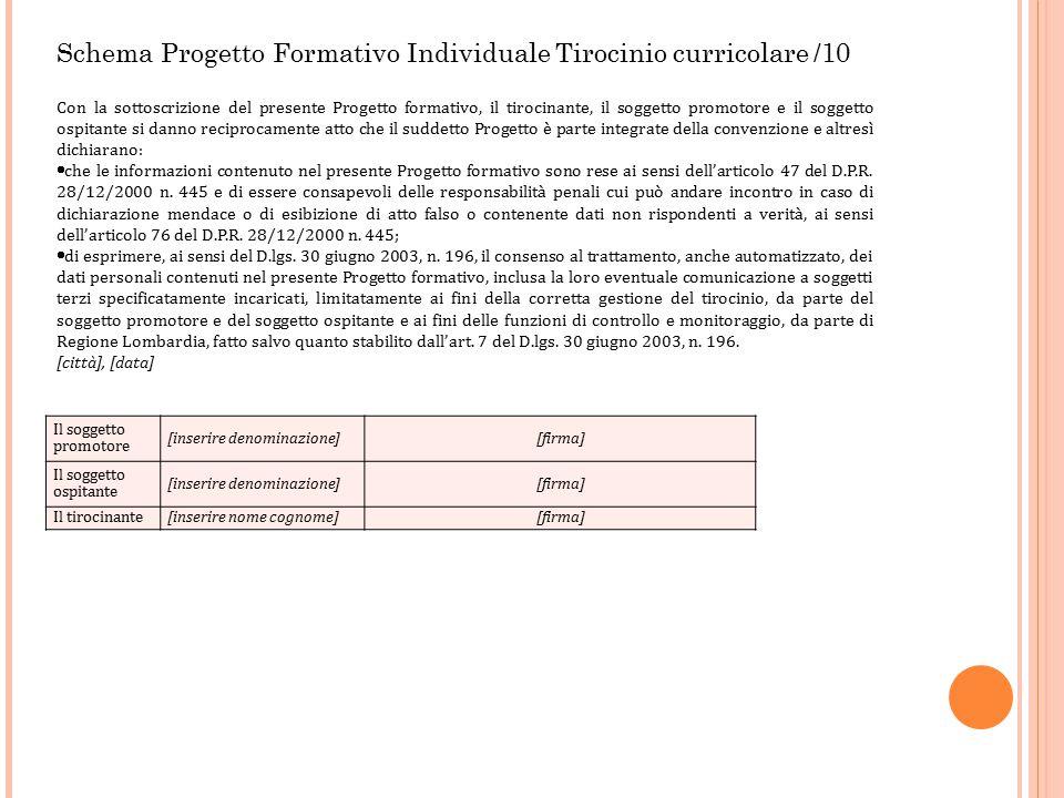 Schema Progetto Formativo Individuale Tirocinio curricolare /10 Con la sottoscrizione del presente Progetto formativo, il tirocinante, il soggetto pro