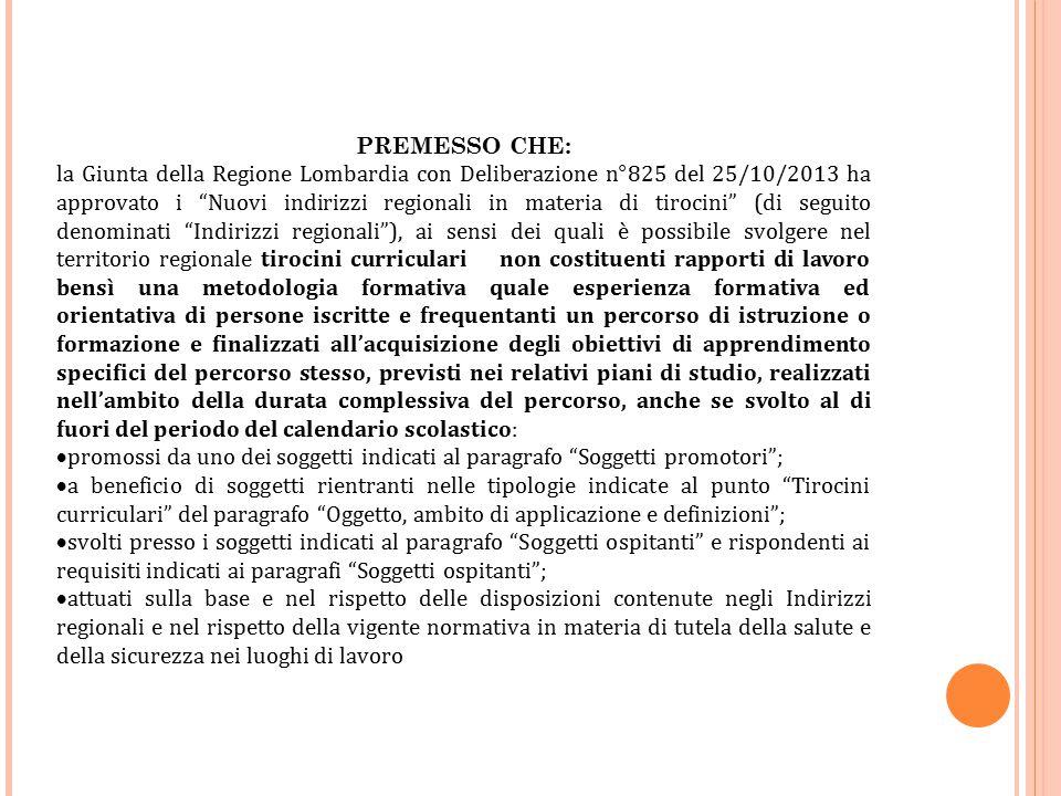 """PREMESSO CHE: la Giunta della Regione Lombardia con Deliberazione n°825 del 25/10/2013 ha approvato i """"Nuovi indirizzi regionali in materia di tirocin"""