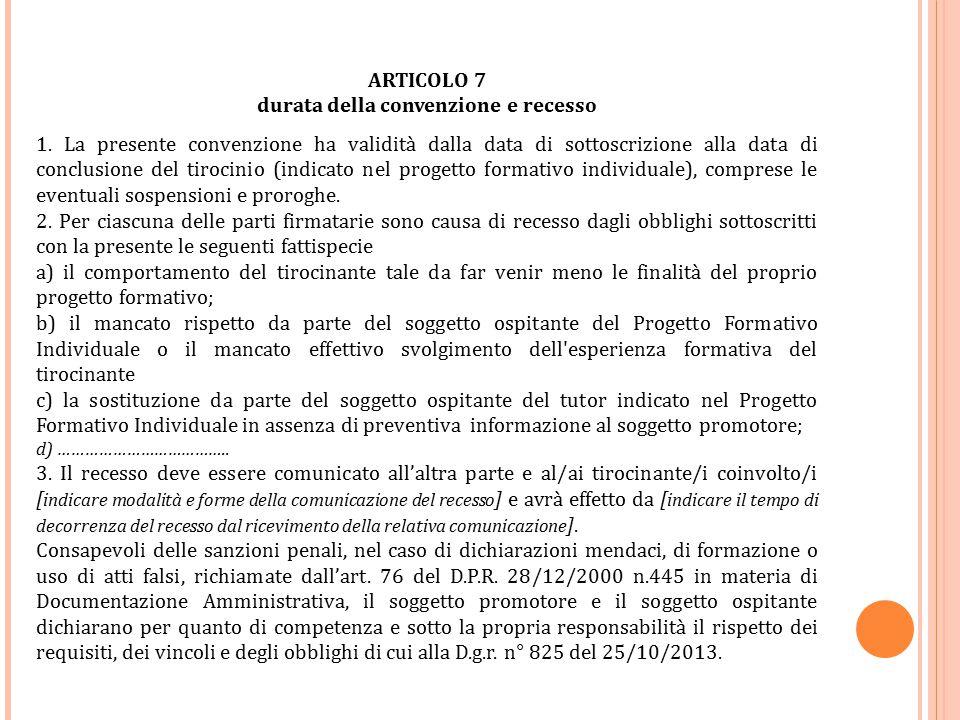 ARTICOLO 7 durata della convenzione e recesso 1. La presente convenzione ha validità dalla data di sottoscrizione alla data di conclusione del tirocin