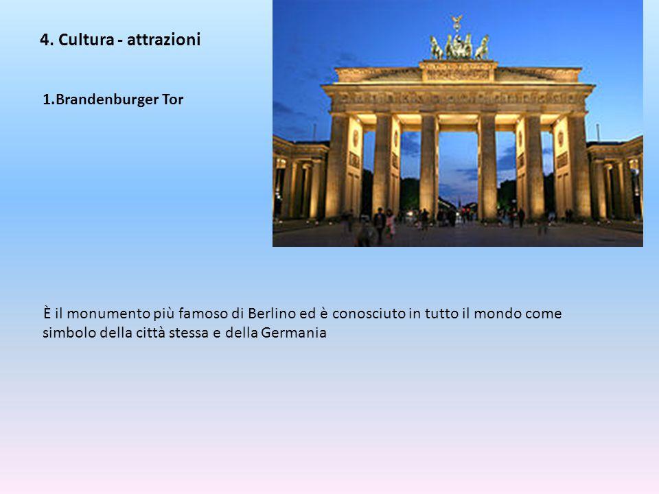 4. Cultura - attrazioni 1.Brandenburger Tor È il monumento più famoso di Berlino ed è conosciuto in tutto il mondo come simbolo della città stessa e d