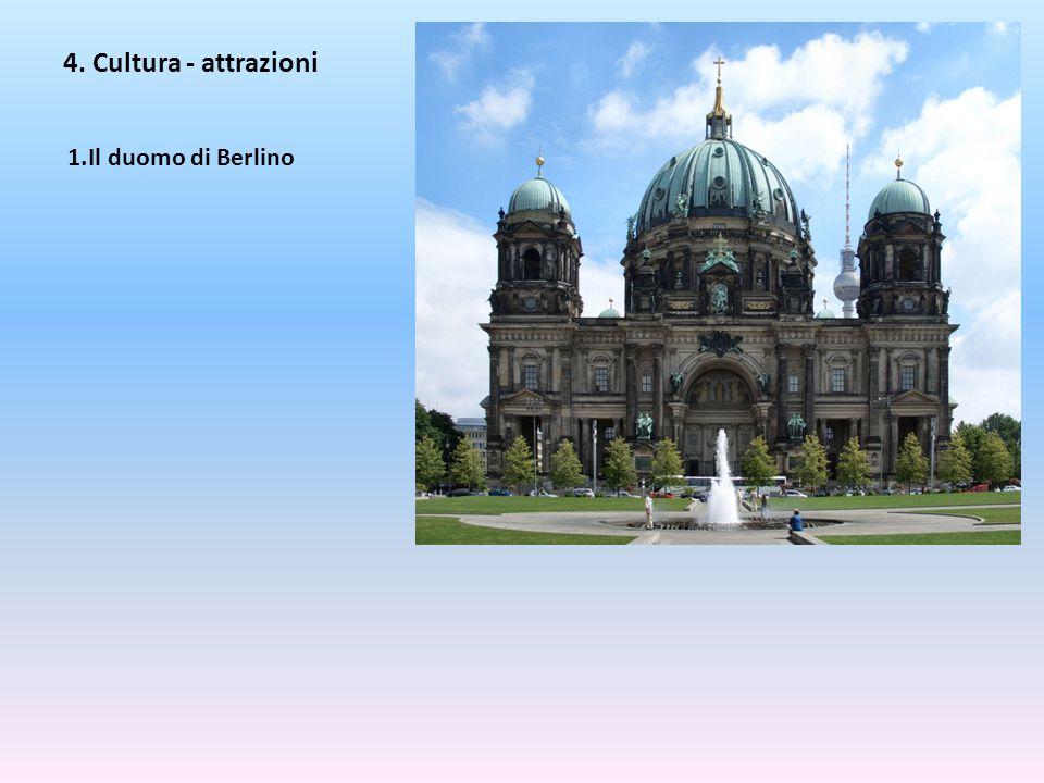 4. Cultura - attrazioni 1.Il duomo di Berlino