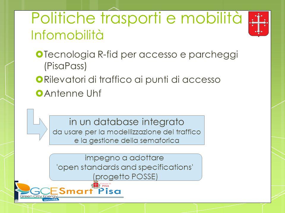 Politiche trasporti e mobilità Infomobilità  Tecnologia R-fid per accesso e parcheggi (PisaPass)  Rilevatori di traffico ai punti di accesso  Anten