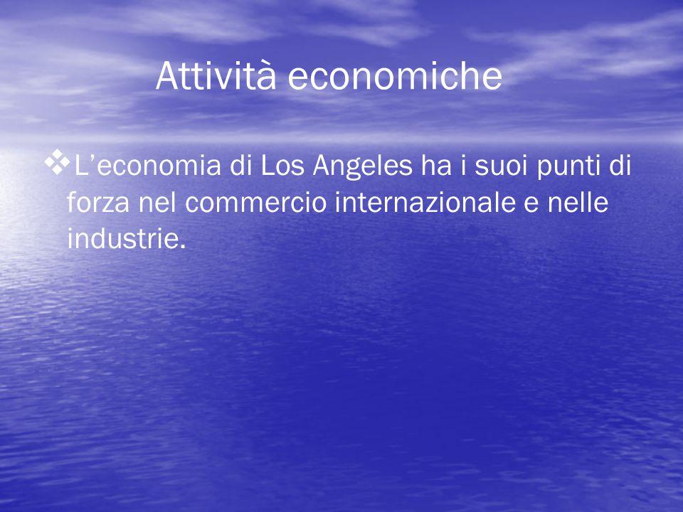 Attività economiche   L'economia di Los Angeles ha i suoi punti di forza nel commercio internazionale e nelle industrie.