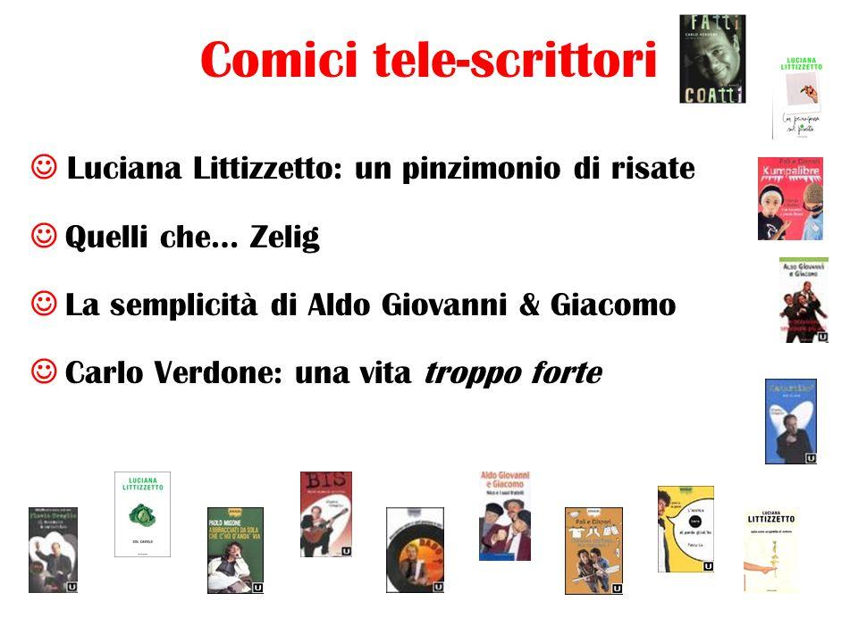 Comici tele-scrittori Luciana Littizzetto: un pinzimonio di risate Quelli che… Zelig La semplicità di Aldo Giovanni & Giacomo Carlo Verdone: una vita troppo forte