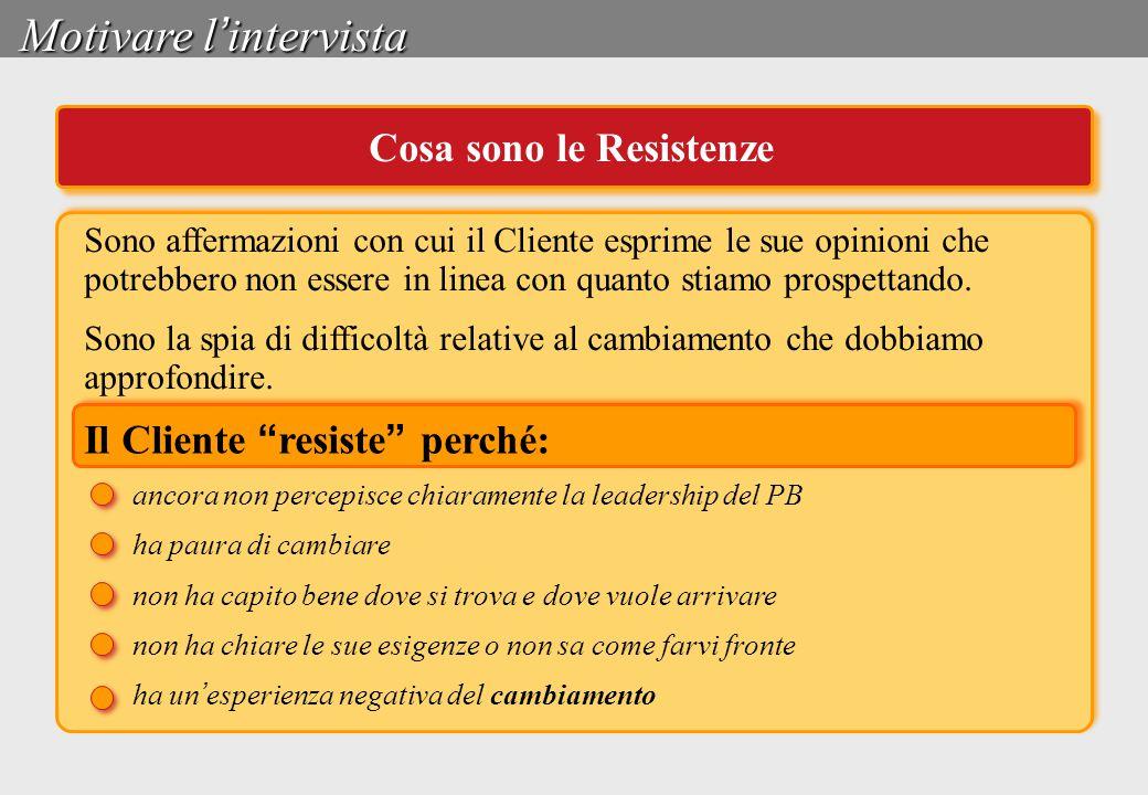 """Motivare l ' intervista Cosa sono le Resistenze Il Cliente """" resiste """" perché: ancora non percepisce chiaramente la leadership del PB ha paura di camb"""