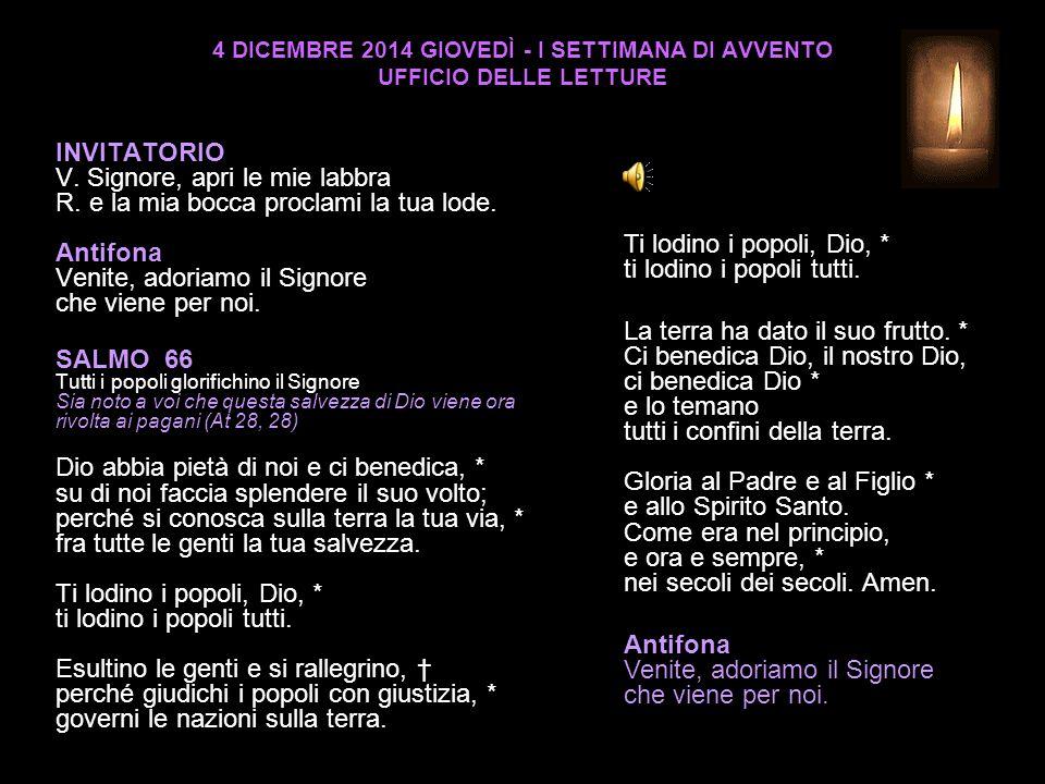 4 DICEMBRE 2014 GIOVEDÌ - I SETTIMANA DI AVVENTO UFFICIO DELLE LETTURE INVITATORIO V.