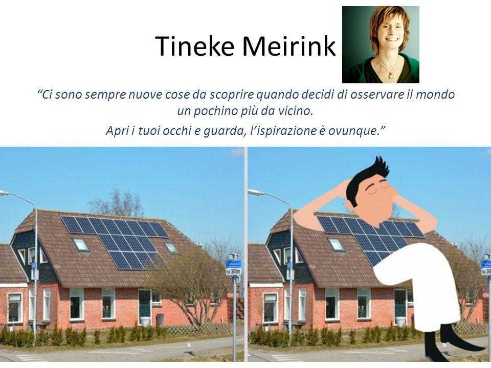 Tineke Meirink Ci sono sempre nuove cose da scoprire quando decidi di osservare il mondo un pochino più da vicino.