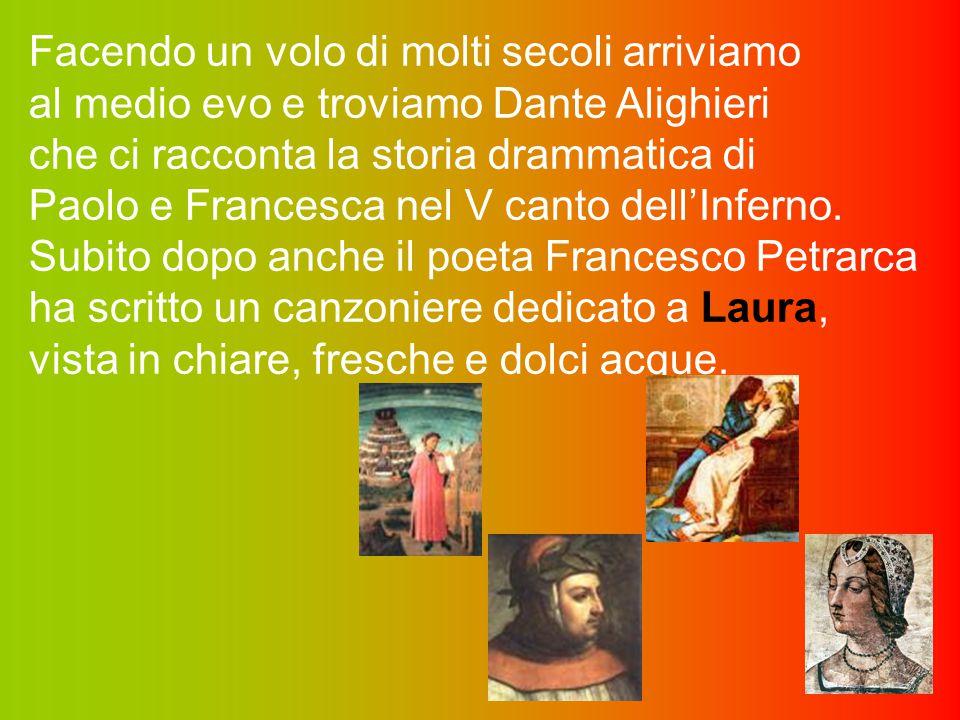 Facendo un volo di molti secoli arriviamo al medio evo e troviamo Dante Alighieri che ci racconta la storia drammatica di Paolo e Francesca nel V canto dell'Inferno.