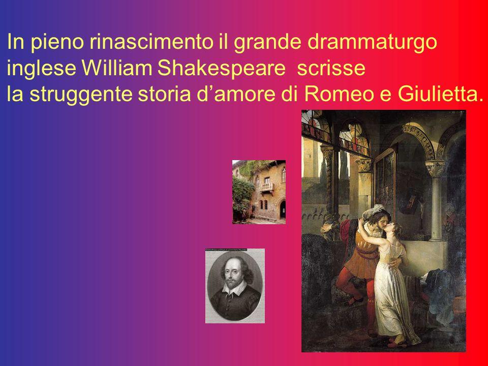 In pieno rinascimento il grande drammaturgo inglese William Shakespeare scrisse la struggente storia d'amore di Romeo e Giulietta.