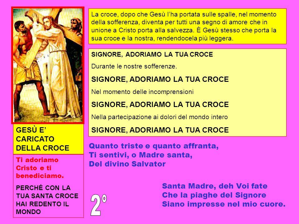 GESÙ E' CARICATO DELLA CROCE Ti adoriamo Cristo e ti benediciamo. PERCHÉ CON LA TUA SANTA CROCE HAI REDENTO IL MONDO La croce, dopo che Gesù l'ha port