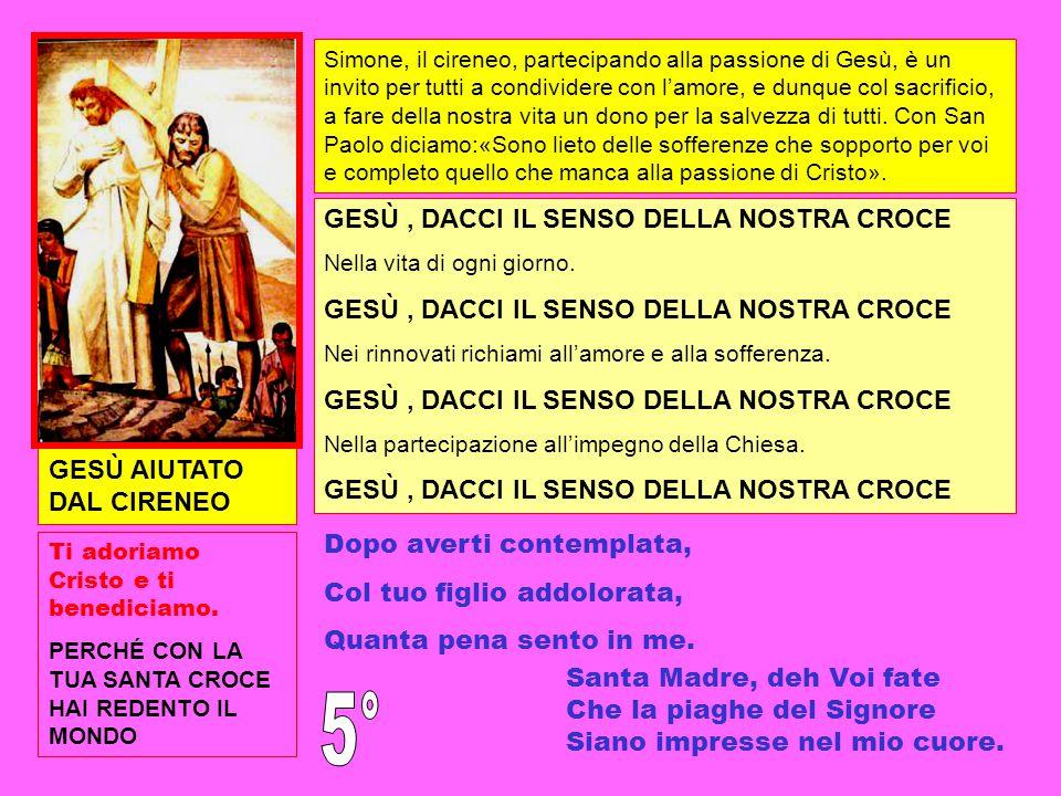 GESÙ AIUTATO DAL CIRENEO Ti adoriamo Cristo e ti benediciamo. PERCHÉ CON LA TUA SANTA CROCE HAI REDENTO IL MONDO Simone, il cireneo, partecipando alla