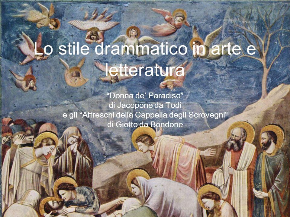 Lo stile drammatico in arte e letteratura Donna de' Paradiso di Jacopone da Todi e gli Affreschi della Cappella degli Scrovegni di Giotto da Bondone