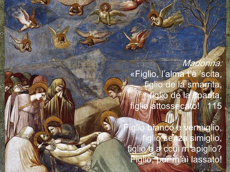 Madonna: «Figlio, l'alma t'è 'scita, figlio de la smarrita, figlio de la sparita, figlio attossecato.