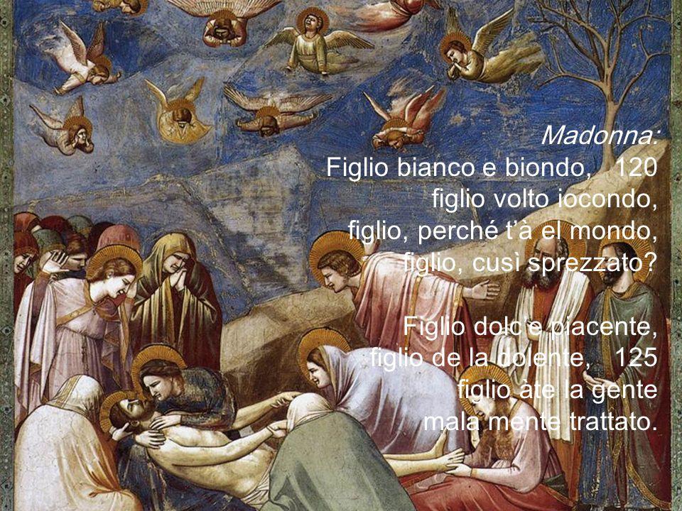 Madonna: Figlio bianco e biondo, 120 figlio volto iocondo, figlio, perché t'à el mondo, figlio, cusì sprezzato.