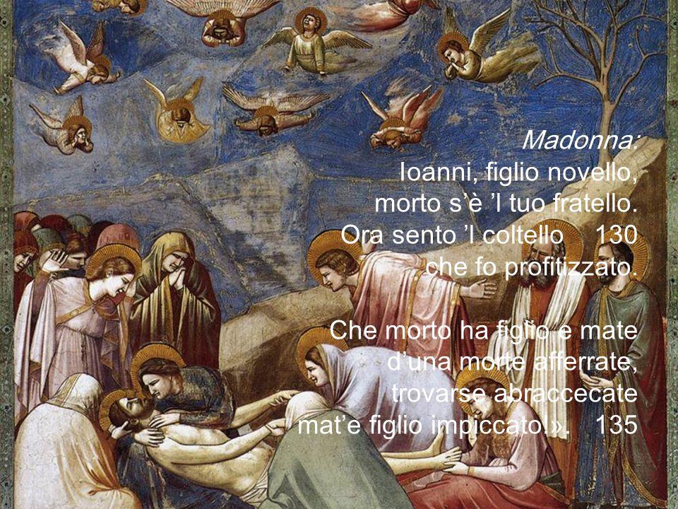 Madonna: Ioanni, figlio novello, morto s'è 'l tuo fratello.