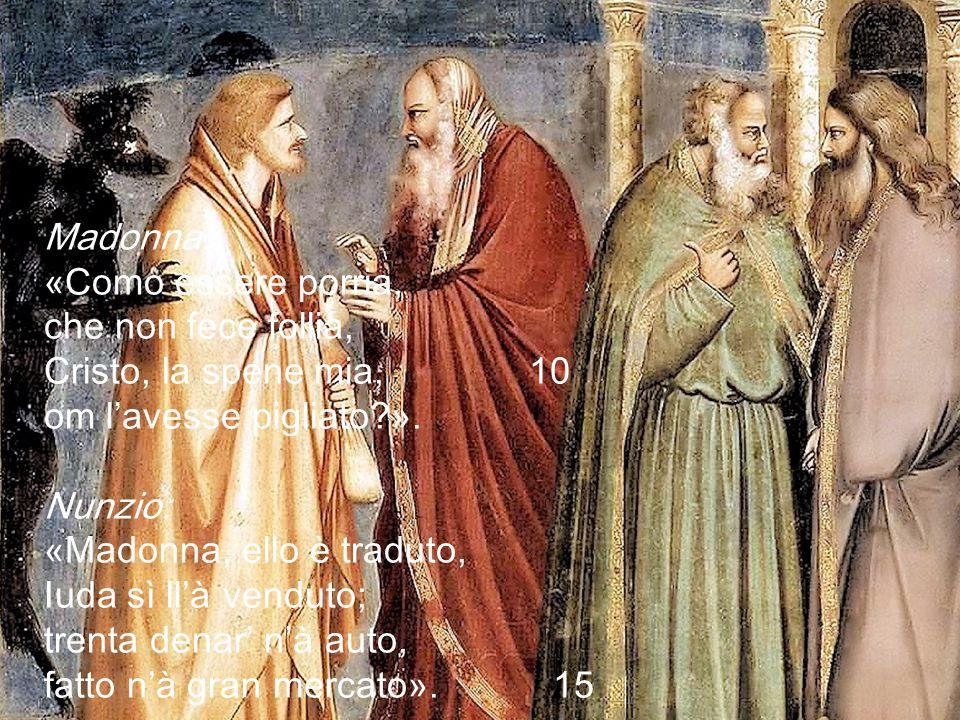 Madonna: «Como essere porria, che non fece follia, Cristo, la spene mia, 10 om l'avesse pigliato?».