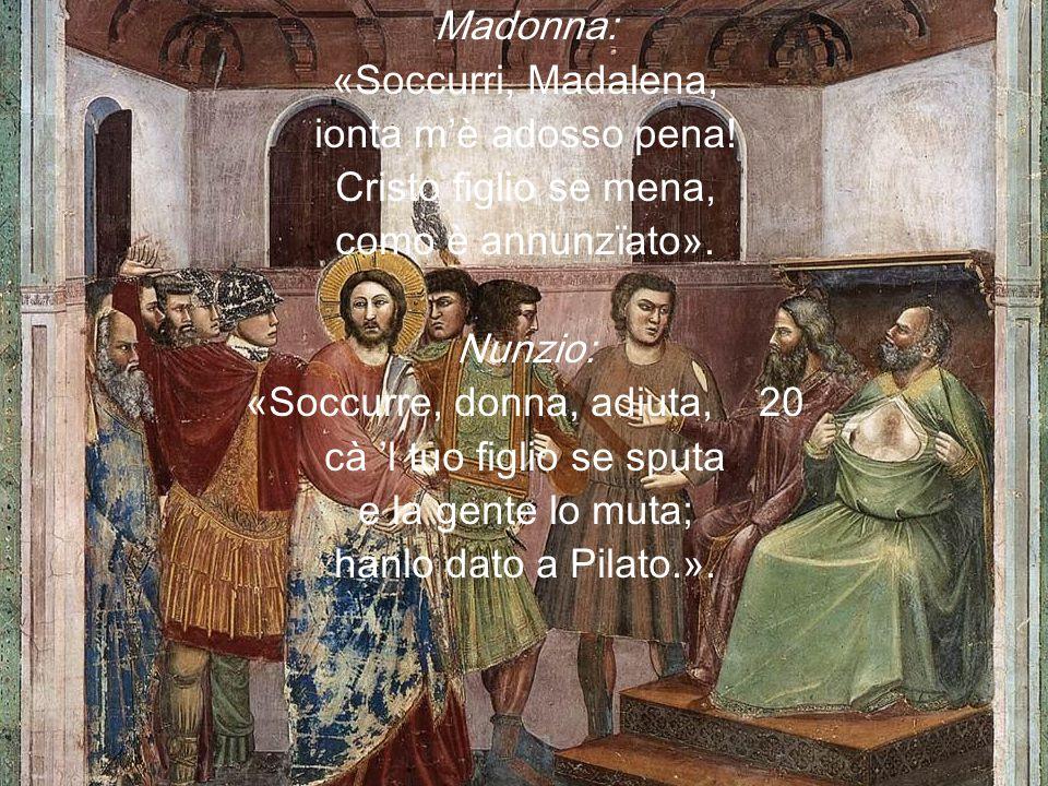 Madonna: «Soccurri, Madalena, ionta m'è adosso pena.