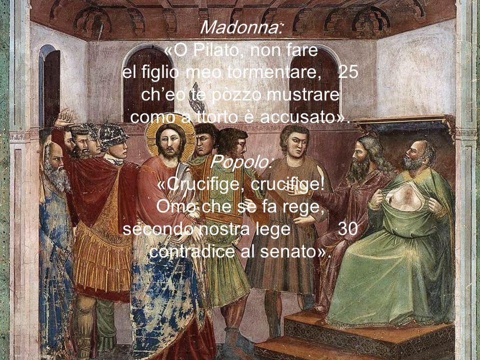Madonna: «O Pilato, non fare el figlio meo tormentare, 25 ch'eo te pòzzo mustrare como a ttorto è accusato».