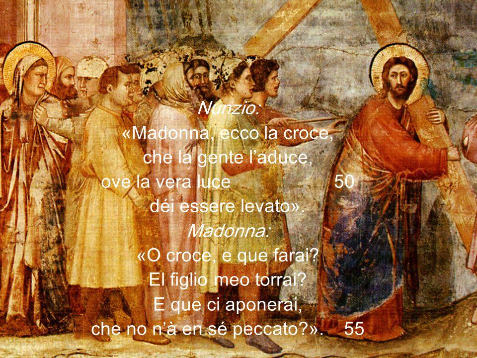 Nunzio: «Madonna, ecco la croce, che la gente l'aduce, ove la vera luce 50 déi essere levato».