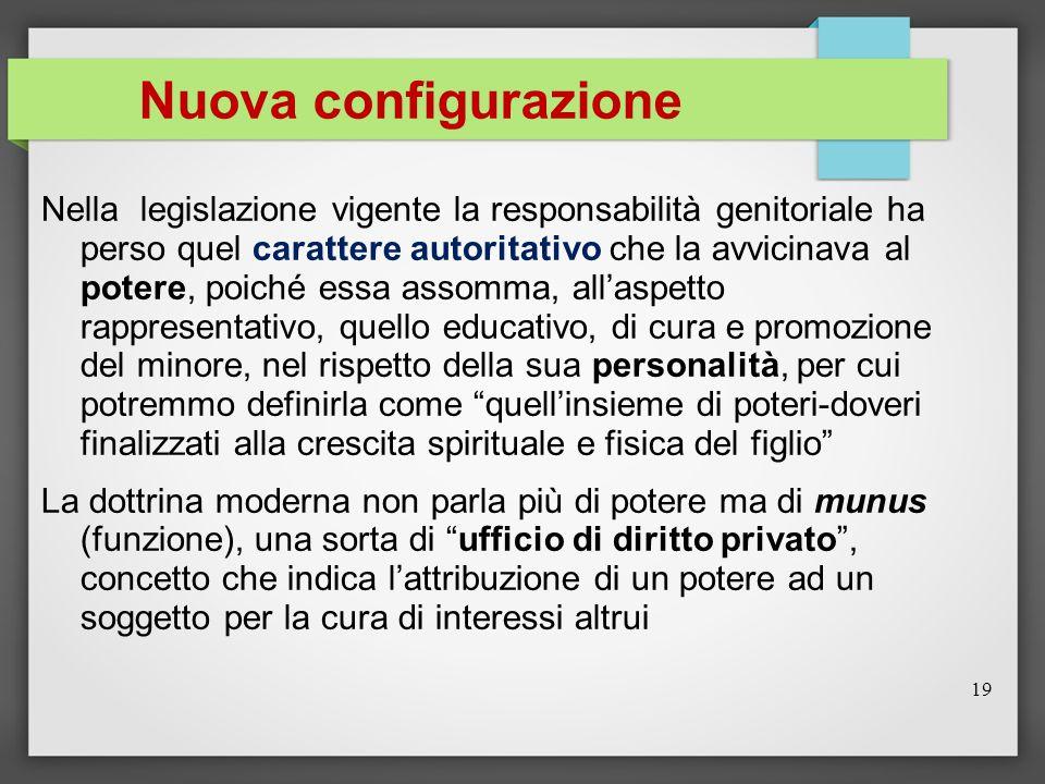 Nuova configurazione Nella legislazione vigente la responsabilità genitoriale ha perso quel carattere autoritativo che la avvicinava al potere, poiché