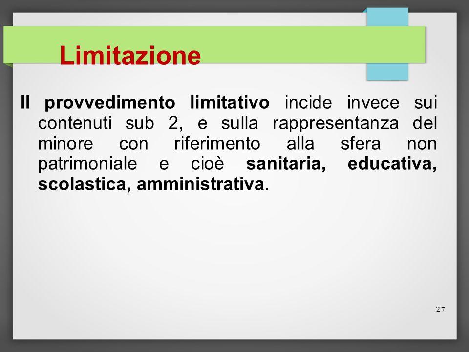 27 Limitazione Il provvedimento limitativo incide invece sui contenuti sub 2, e sulla rappresentanza del minore con riferimento alla sfera non patrimo