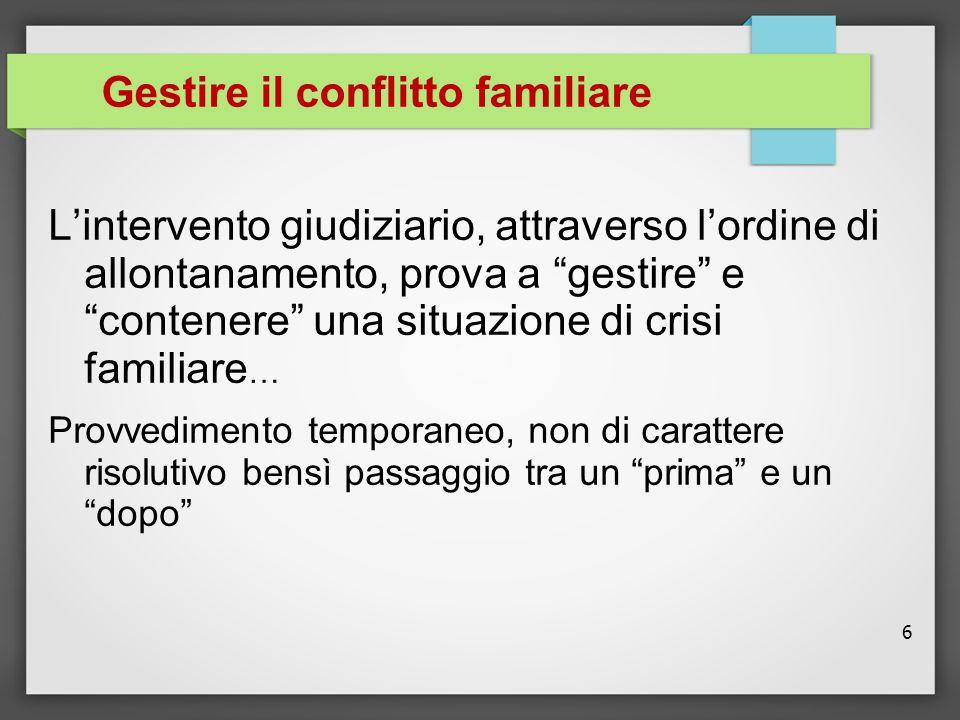 """6 Gestire il conflitto familiare L'intervento giudiziario, attraverso l'ordine di allontanamento, prova a """"gestire"""" e """"contenere"""" una situazione di cr"""