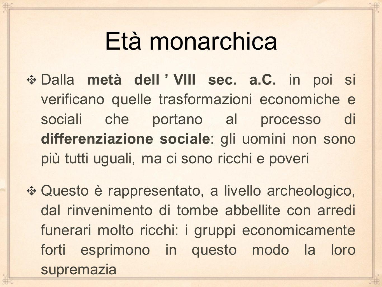 Dalla metà dell'VIII sec. a.C. in poi si verificano quelle trasformazioni economiche e sociali che portano al processo di differenziazione sociale: gl