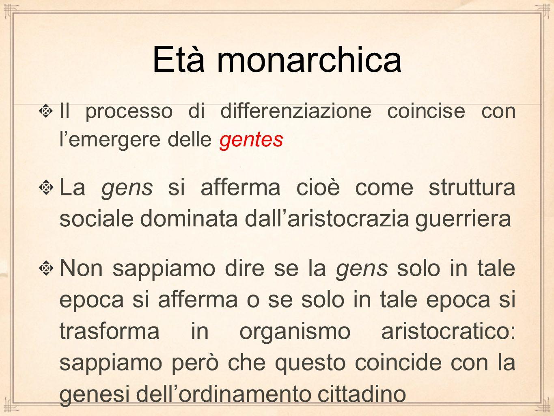 Il processo di differenziazione coincise con l'emergere delle gentes La gens si afferma cioè come struttura sociale dominata dall'aristocrazia guerrie