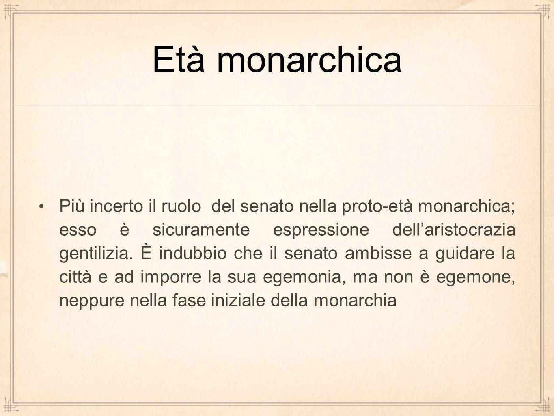Più incerto il ruolo del senato nella proto-età monarchica; esso è sicuramente espressione dell'aristocrazia gentilizia. È indubbio che il senato ambi