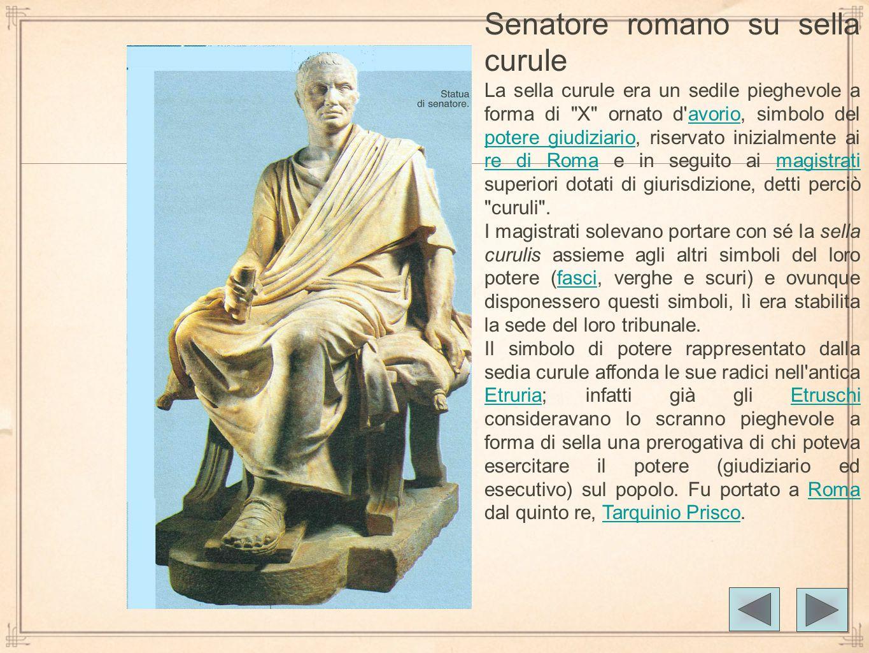 Senatore romano su sella curule La sella curule era un sedile pieghevole a forma di