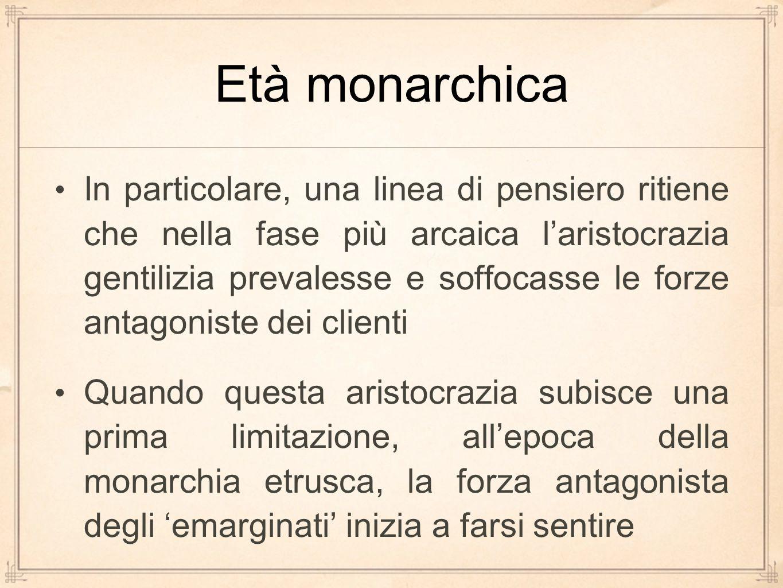 Età monarchica In particolare, una linea di pensiero ritiene che nella fase più arcaica l'aristocrazia gentilizia prevalesse e soffocasse le forze ant