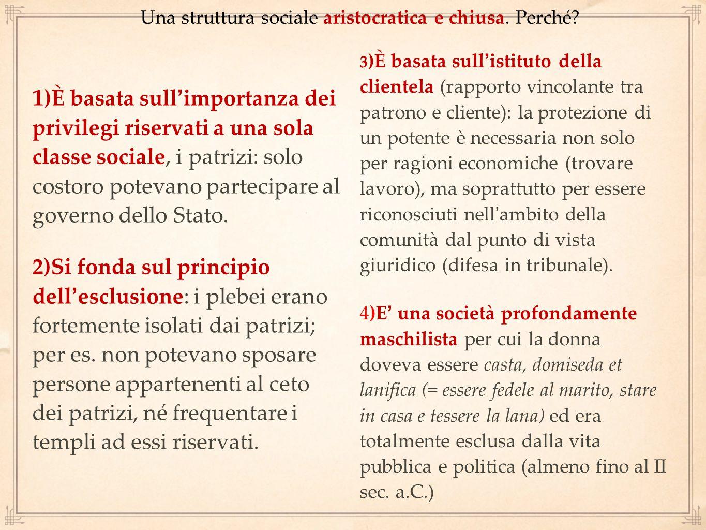 Una struttura sociale aristocratica e chiusa. Perché? 1 )È basata sull'importanza dei privilegi riservati a una sola classe sociale, i patrizi: solo c