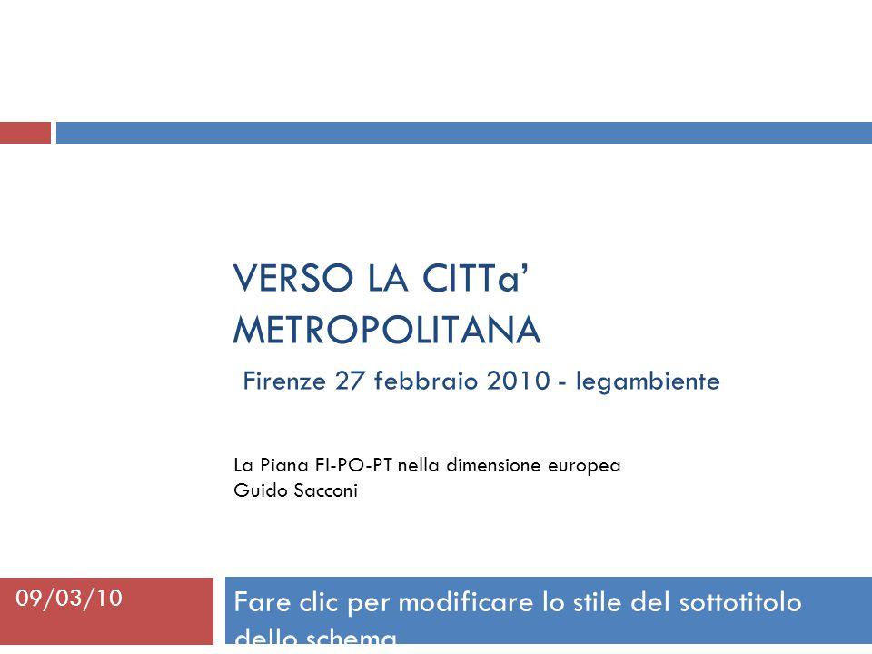 Fare clic per modificare lo stile del sottotitolo dello schema 09/03/10 VERSO LA CITTa' METROPOLITANA Firenze 27 febbraio 2010 - legambiente La Piana FI-PO-PT nella dimensione europea Guido Sacconi