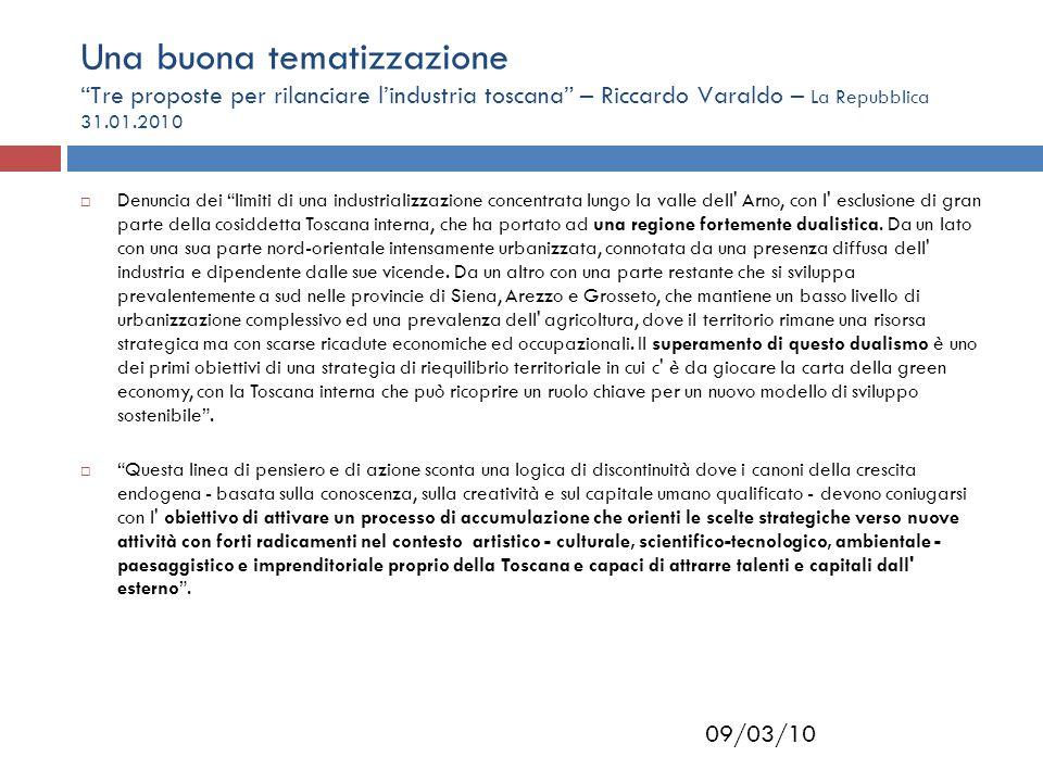 Una buona tematizzazione Tre proposte per rilanciare l'industria toscana – Riccardo Varaldo – La Repubblica 31.01.2010  Denuncia dei limiti di una industrializzazione concentrata lungo la valle dell Arno, con l esclusione di gran parte della cosiddetta Toscana interna, che ha portato ad una regione fortemente dualistica.