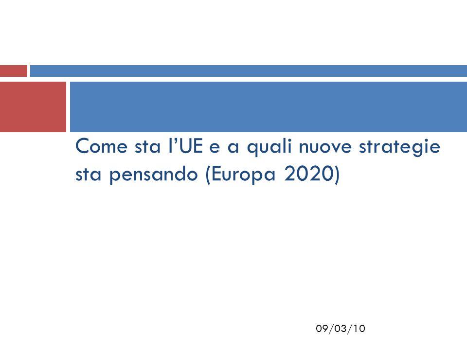 09/03/10 Come sta l'UE e a quali nuove strategie sta pensando (Europa 2020)