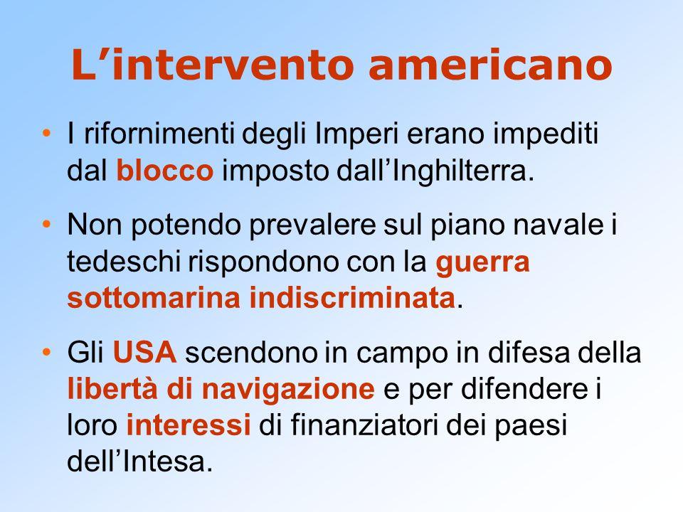 L'intervento americano I rifornimenti degli Imperi erano impediti dal blocco imposto dall'Inghilterra.