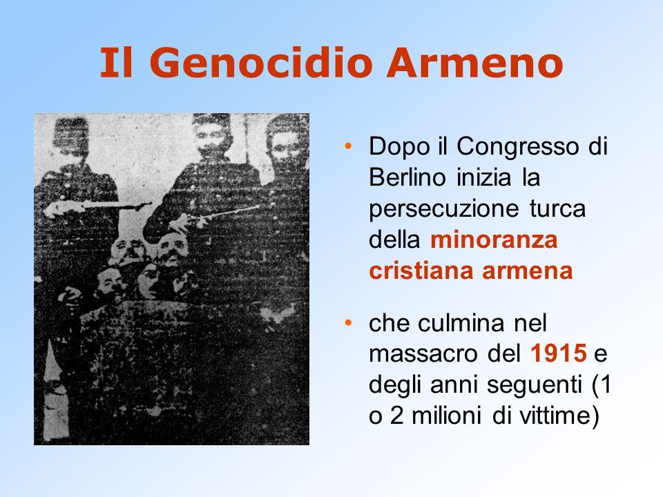 Il Genocidio Armeno Dopo il Congresso di Berlino inizia la persecuzione turca della minoranza cristiana armena che culmina nel massacro del 1915 e degli anni seguenti (1 o 2 milioni di vittime)