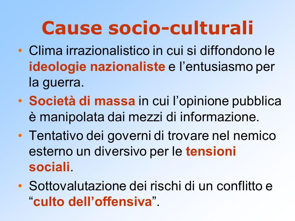 Cause socio-culturali Clima irrazionalistico in cui si diffondono le ideologie nazionaliste e l'entusiasmo per la guerra.
