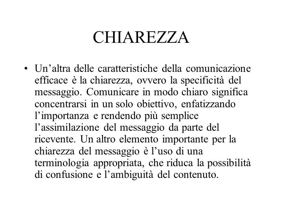 CHIAREZZA Un'altra delle caratteristiche della comunicazione efficace è la chiarezza, ovvero la specificità del messaggio. Comunicare in modo chiaro s