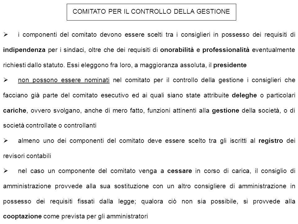 COMITATO PER IL CONTROLLO DELLA GESTIONE  i componenti del comitato devono essere scelti tra i consiglieri in possesso dei requisiti di indipendenza