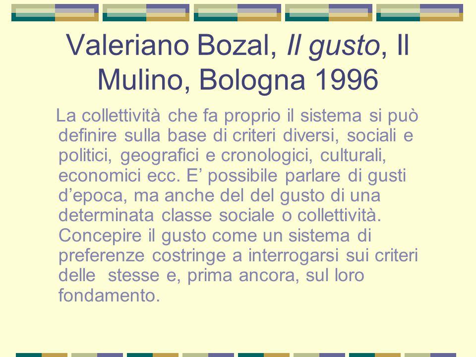 Valeriano Bozal, Il gusto, Il Mulino, Bologna 1996 La collettività che fa proprio il sistema si può definire sulla base di criteri diversi, sociali e politici, geografici e cronologici, culturali, economici ecc.