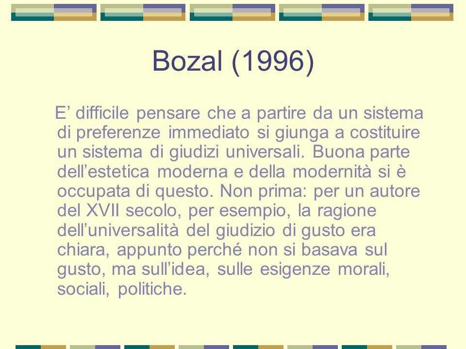 Bozal (1996) E' difficile pensare che a partire da un sistema di preferenze immediato si giunga a costituire un sistema di giudizi universali. Buona p