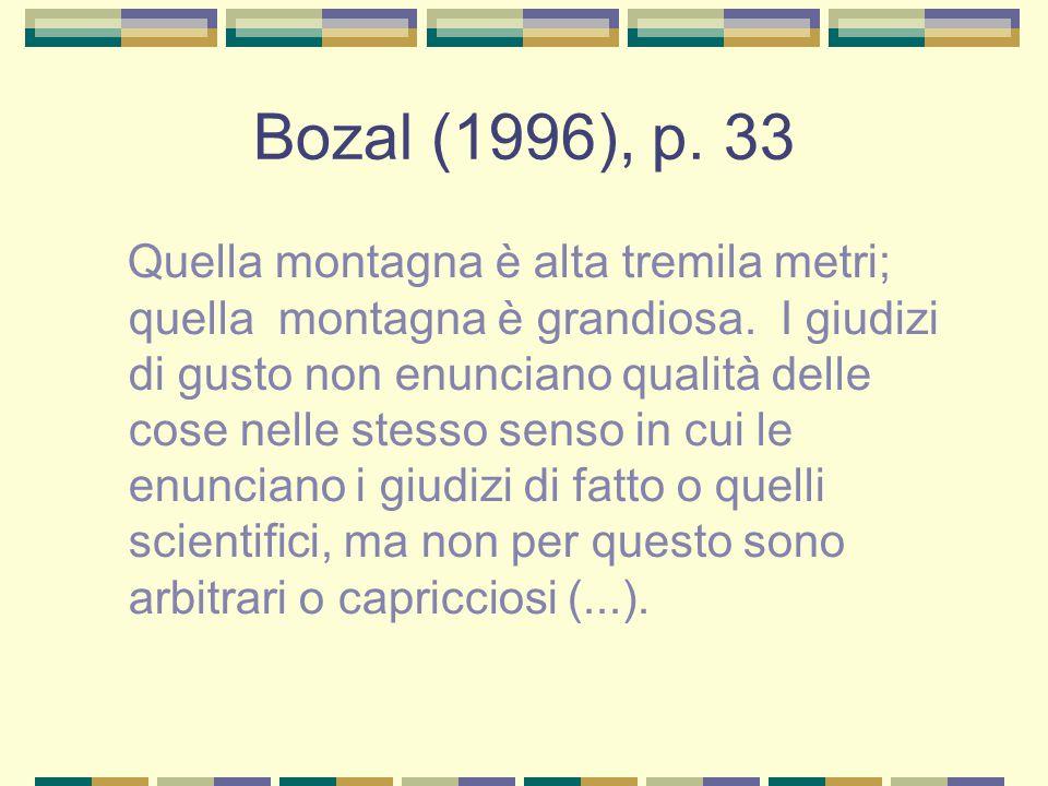 Bozal (1996), p. 33 Quella montagna è alta tremila metri; quella montagna è grandiosa. I giudizi di gusto non enunciano qualità delle cose nelle stess