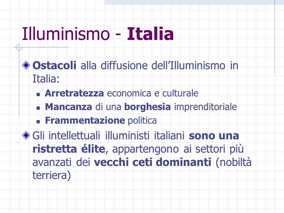 Illuminismo - Italia Caratteri dell'Illuminismo italiano: Moderazione: non vengono mai messe in discussione le basi sociali del potere costituito Concretezza: disponibilità alla collaborazione con i sovrani più illuminati Scarso interesse verso la polemica antireligiosa ed antistatale